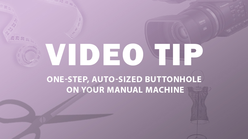 Tip: One-Step, Auto-Sized Buttonhole on Your Manual Machine