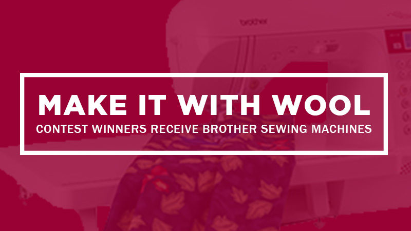 """""""MAKE IT WITH WOOL"""" Contest Winners Receive Brother Sewing Machines"""