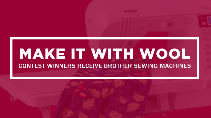 """MAKE IT WITH WOOL"" Contest Winners Receive Brother Sewing Machines"