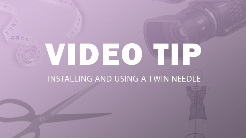 Video Tip: Installing and Using a Twin Needle