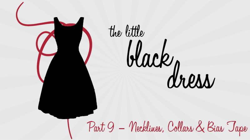 VIDEO: Part 9 – Necklines, Collars & Bias Tape