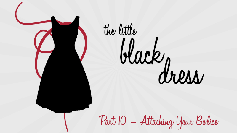 VIDEO: Part 10 – Attaching Your Bodice