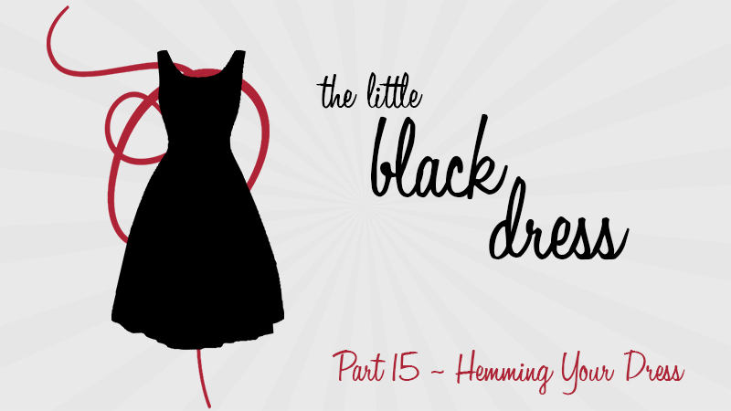 VIDEO: Part 15 – Hemming Your Dress