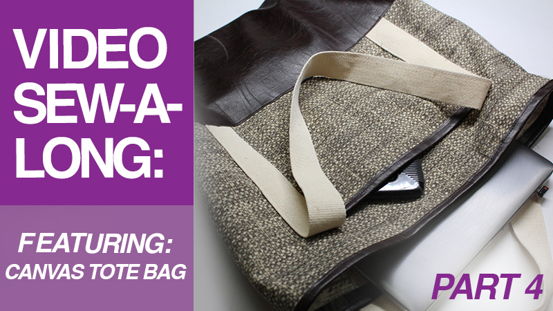 Video Sew-A-Long: Canvas Tote Bag: Part 4: Bag Sewing