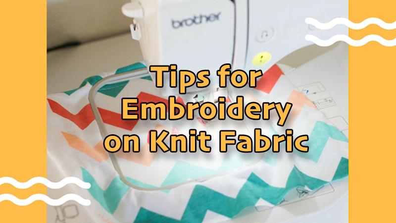 Eight Tips for Embroidery on Knit Fabrics
