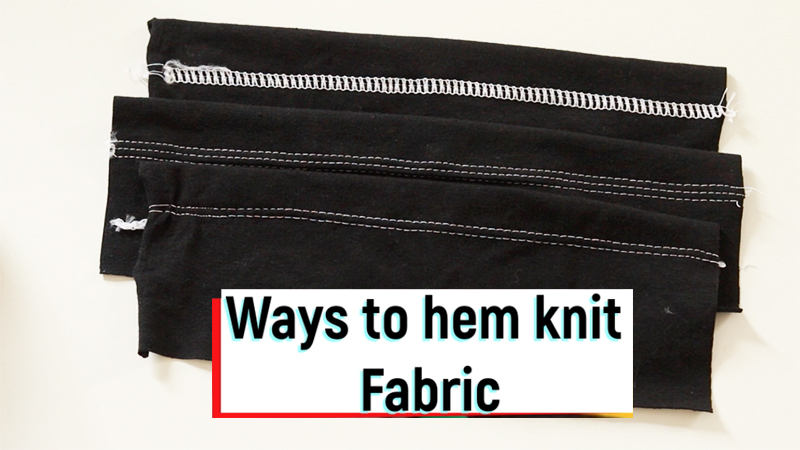 Ways to Hem Knit Fabrics
